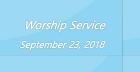 Worship Service September 23, 2018