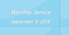 Worship Service September 9, 2018