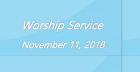 Worship Service November 11, 2018