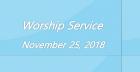 Worship Service November 25, 2018