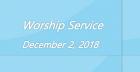 Worship Service December 2, 2018