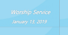 Worship Service January 13, 2019