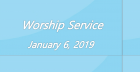 Worship Service January 6, 2019