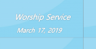 Worship Service March 17, 2019