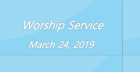 Worship Service March 24, 2019