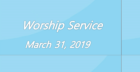Worship Service March 31, 2019