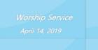 Worship Service April 14, 2019