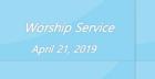 Worship Service April 21, 2019